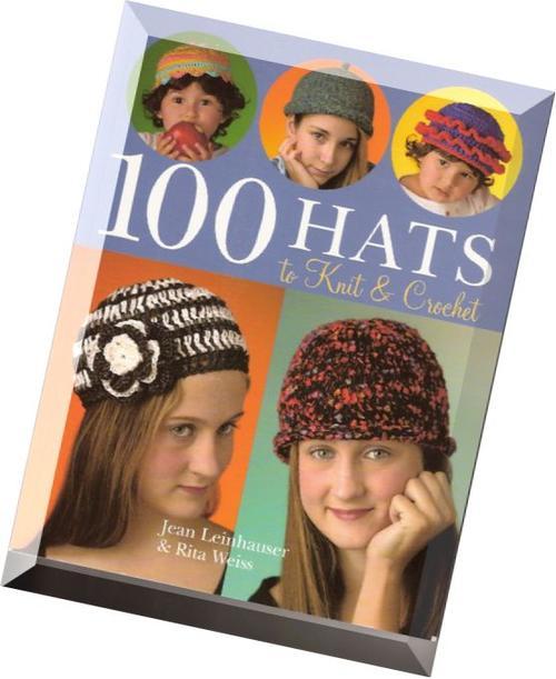 Crafts & Hobbies - 100-Hats-to-Knit-Crochet-By-Jean-Leinhauser-Rita-Weiss...